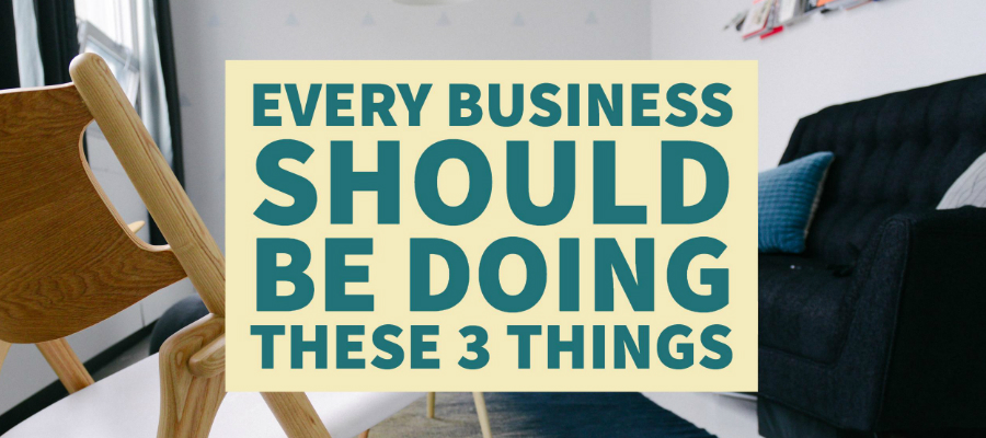 3 things every business should do
